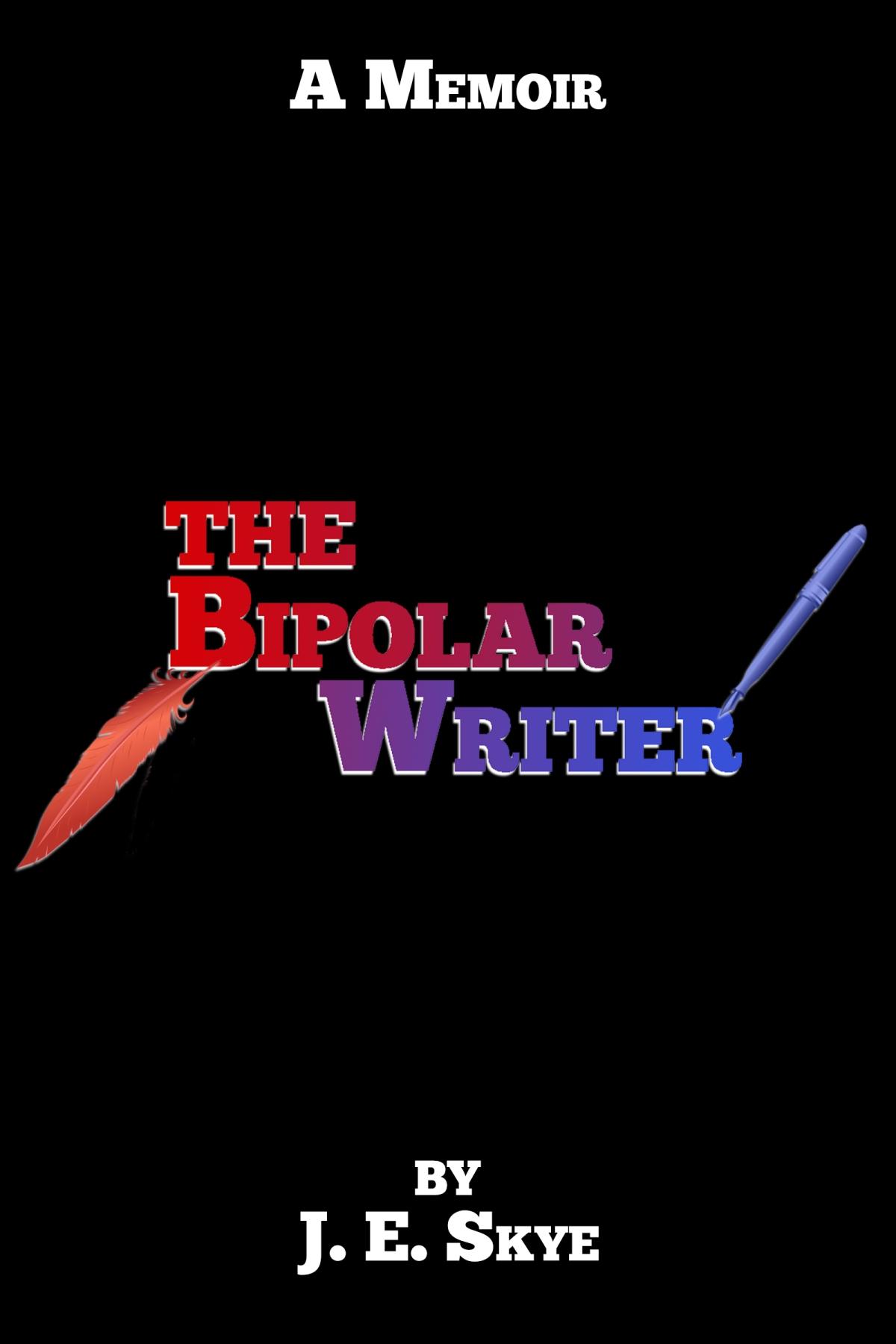 The Bipolar Writer: A Memoir  – Book Release onAmazon